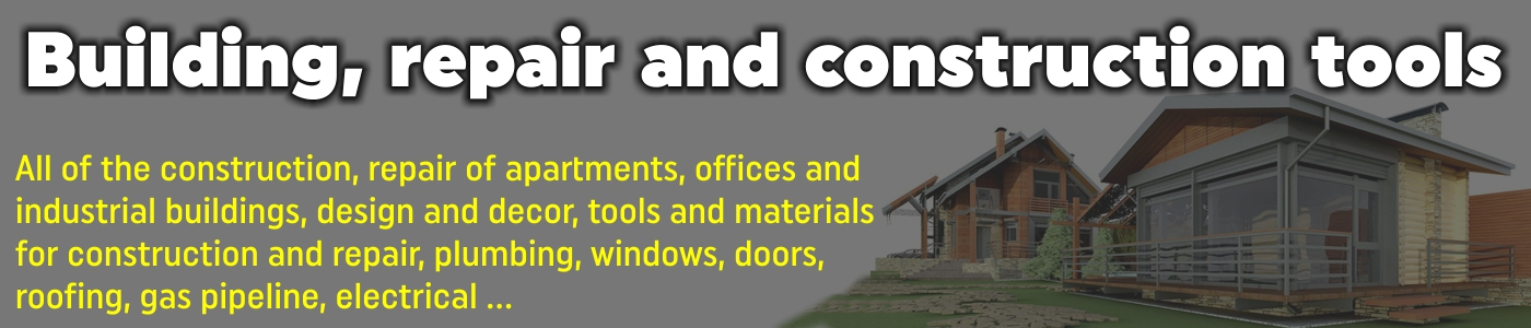 Building, repair and construction tools